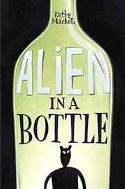 ALIEN IN A BOTTLE by Kathy Mackel