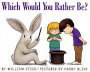 WHICH WOULD YOU RATHER BE? by William Steig