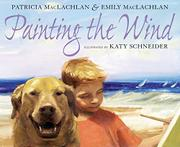 PAINTING THE WIND by Patricia MacLachlan