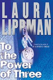 TO THE POWER OF THREE by Laura Lippman
