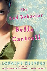 THE BAD BEHAVIOR OF BELLE CANTRELL by Loraine Despres
