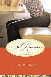 ISN'T IT ROMANTIC? by Ron Hansen