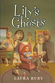 LILY'S GHOSTS by Laura Ruby