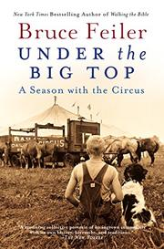 UNDER THE BIG TOP: A Season with the Circus by Bruce Feiler