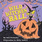 WILD WITCHES' BALL by Jack Prelutsky