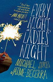 EVERY NIGHT IS LADIES' NIGHT by Michael Jaime-Becerra
