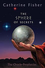 THE SPHERE OF SECRETS by Catherine Fisher