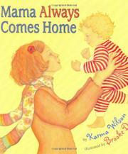 MAMA ALWAYS COMES HOME by Karma Wilson