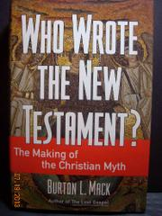 WHO WROTE THE NEW TESTAMENT? by Burton L. Mack