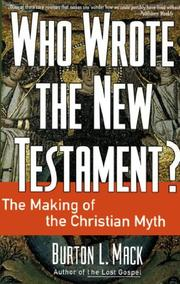 WHO WROTE THE NEW TESTAMENT? The Making of the Christian Myth by Burton L. Mack