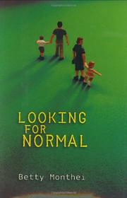 LOOKING FOR NORMAL by Betty Monthei