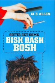 GOTTA GET SOME BISH BASH BOSH by M.E. Allen