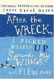 Book Cover for AFTER THE WRECK, I PICKED MYSELF UP, SPREAD MY WINGS, AND FLEW AWAY
