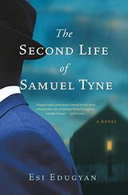 THE SECOND LIFE OF SAMUEL TYNE by Esi Edugyan