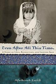 EVEN AFTER ALL THIS TIME by Afschineh Latifi