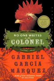 NO ONE WRITES TO THE COLONEL by Gabriel García Márquez