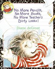 NO MORE PENCILS, NO MORE BOOKS, NO MORE TEACHER'S DIRTY LOOKS! by Diane deGroat
