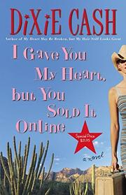 I GAVE YOU MY HEART, BUT YOU SOLD IT ONLINE by Dixie Cash