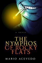 THE NYMPHOS OF ROCKY FLATS by Mario Acevedo