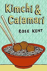 KIMCHI AND CALAMARI by Rose Kent