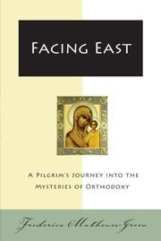 FACING EAST: A Pilgrim's Journey into the Mysteries of Orthodoxy by Frederica Mathewes-Green