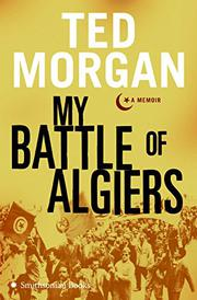 MY BATTLE OF ALGIERS by Ted Morgan
