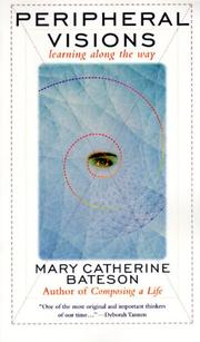 PERIPHERAL VISIONS: Learning Along the Way by Mary Catherine Bateson
