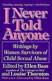 I NEVER TOLD ANYONE: Writings by Women Survivors of Child Sexual Abuse by Ellen & Louise Thornton--Eds. Bass