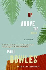 UP ABOVE THE WORLD by Paul Bowles