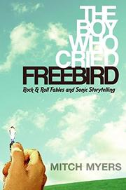THE BOY WHO CRIED FREEBIRD by Mitch Myers