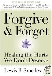 FORGIVE AND FORGET: Healing the Hurts We Don't Deserve by Lewis B. Smedes