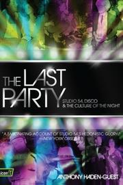 """""""THE LAST PARTY: Studio 54, Disco, and the Culture of the Night"""" by Anthony Haden-Guest"""