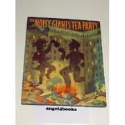THE NOISY GIANTS' TEA PARTY by Kate McMullan