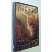 IN DEFENSE OF HUNTING by James A. Swan
