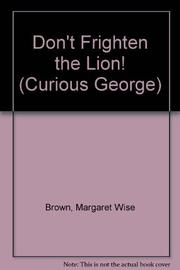 DON'T FRIGHTEN THE LION! by H.A. Rey
