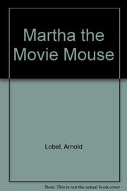 MARTHA THE MOVIE MOUSE by Arnold Lobel
