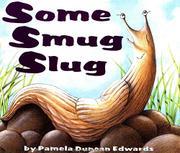 SOME SMUG SLUG by Pamela Duncan Edwards