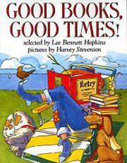 GOOD BOOKS, GOOD TIMES! by Lee Bennett--Ed. Hopkins