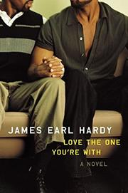 LOVE THE ONE YOU'RE WITH by James Earl Hardy