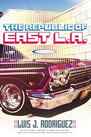 THE REPUBLIC OF EAST L.A. by Luis J. Rodriguez