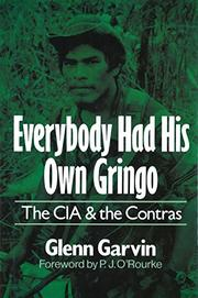EVERYBODY HAD HIS OWN GRINGO by Glenn Garvin