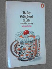THE DAY WE GOT DRUNK ON CAKE by William Trevor