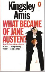 WHAT BECAME OF JANE AUSTEN? AND OTHER QUESTIONS by Kingsley Amis