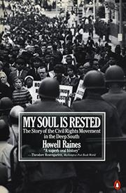MY SOUL IS RESTED: Movement Days in the Deep South Remembered by Howell Raines