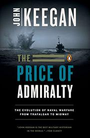THE PRICE OF ADMIRALTY: The Evolution of Naval War by John Keegan