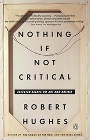 NOTHING IF NOT CRITICAL: Selected Essays on Art and Artists by Robert Hughes