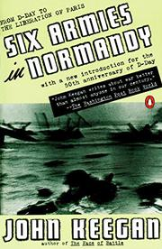 SIX ARMIES IN NORMANDY by John Keegan