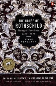 """""""THE HOUSE OF ROTHSCHILD: Money's Prophets, 1798-1848"""" by Niall Ferguson"""