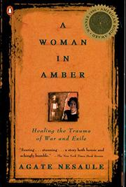 A WOMAN IN AMBER: Healing the Trauma of War and Exile by Agate Nesaule