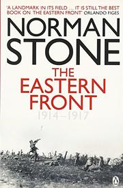 THE EASTERN FRONT: 1914-1917 by Norman Stone